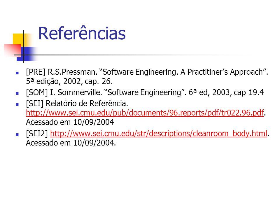 Referências [PRE] R.S.Pressman. Software Engineering. A Practitiner's Approach . 5ª edição, 2002, cap. 26.
